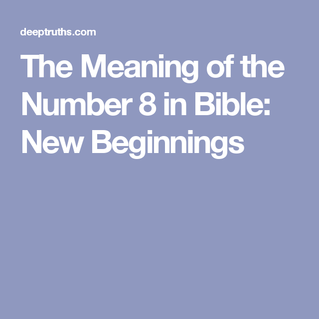 The Meaning of the Number 8 in Bible: New Beginnings ...