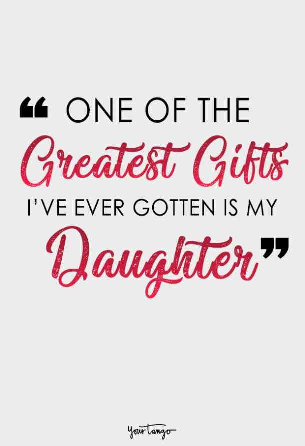 One of the greatest gifts I've ever gotten is my daughter ...