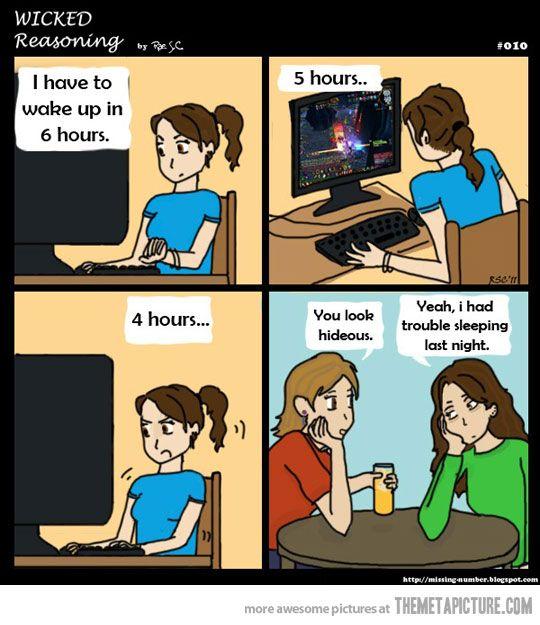 Every night! umm yea this looks like me!