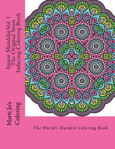 Introducing Insane Mandalas Vol 1 The Original Stress Inducing Coloring Book The Worlds Hardest Coloring Book B Coloring Books Mandala Coloring Books Mandala