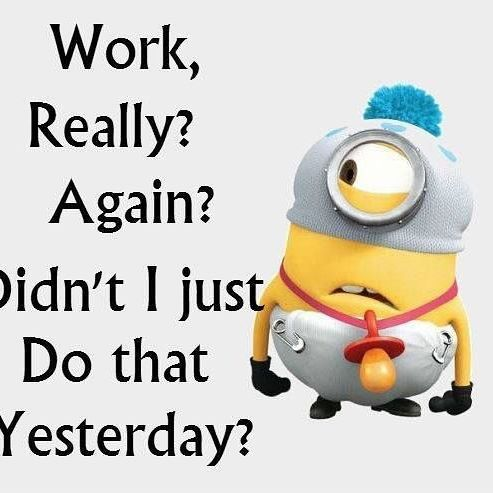 E lá se foi o feriado... #work #minions #quotes #lol #frases #instadaily #instalike #goodnight #boanoite #quarta #feriado #trabalho #humor #wednesday #blogger #insta #noite #dormir