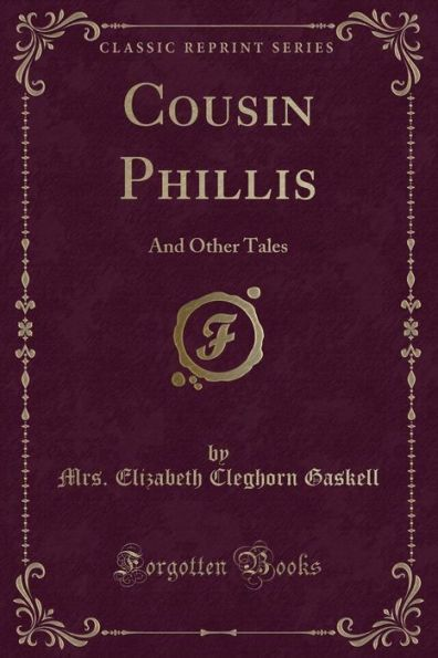 Cousin Phillis: And Other Tales (Classic Reprint)
