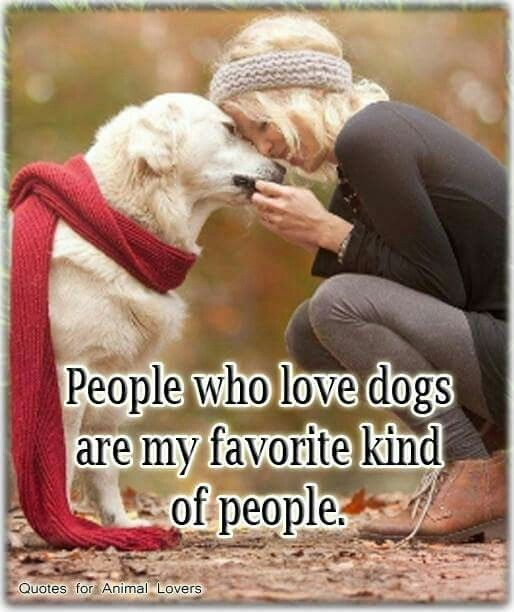 Peolpe Who Love All Animals Are My Favorite Kind Of People Dog Quotes Funny Dog People Dogs