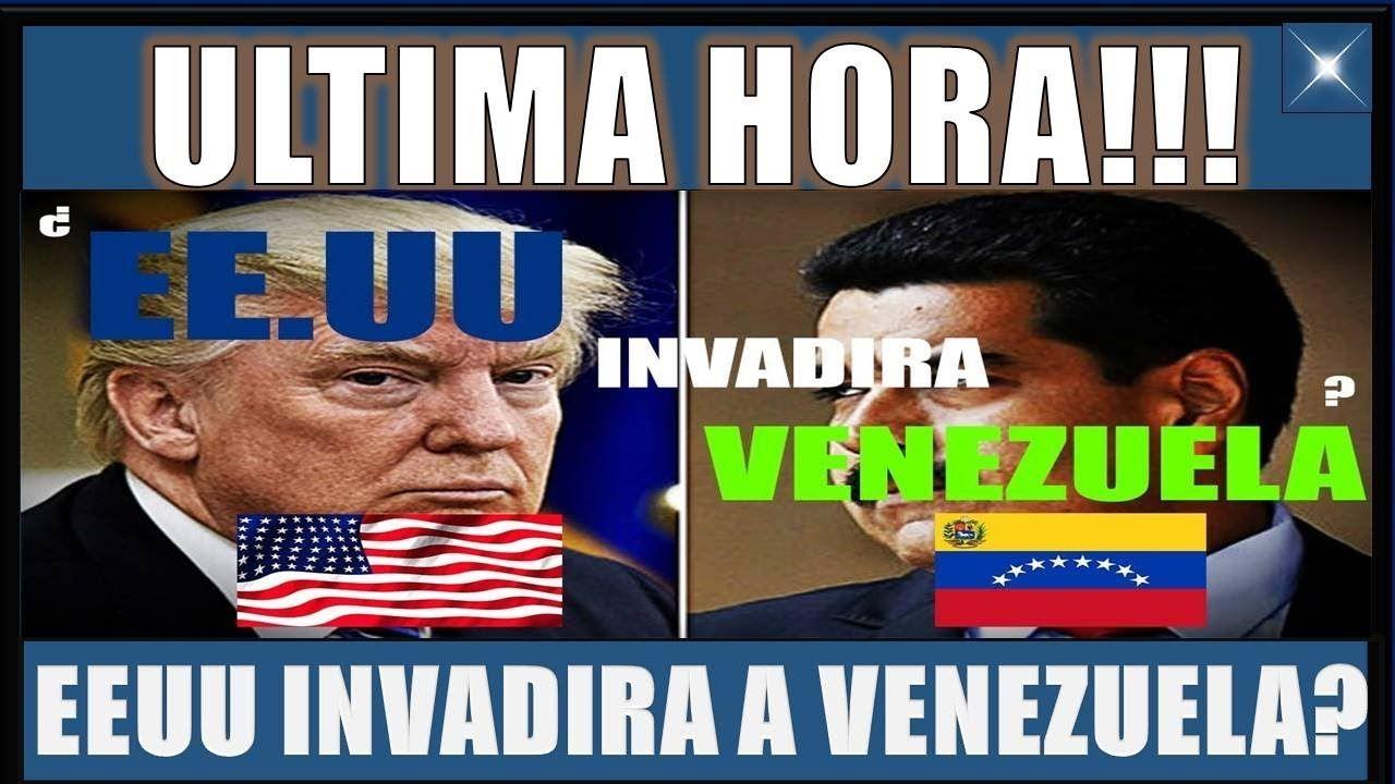 EEUU INVADIRÁ A VENEZUELA? NOTICIAS DE ULTIMO MINUTO