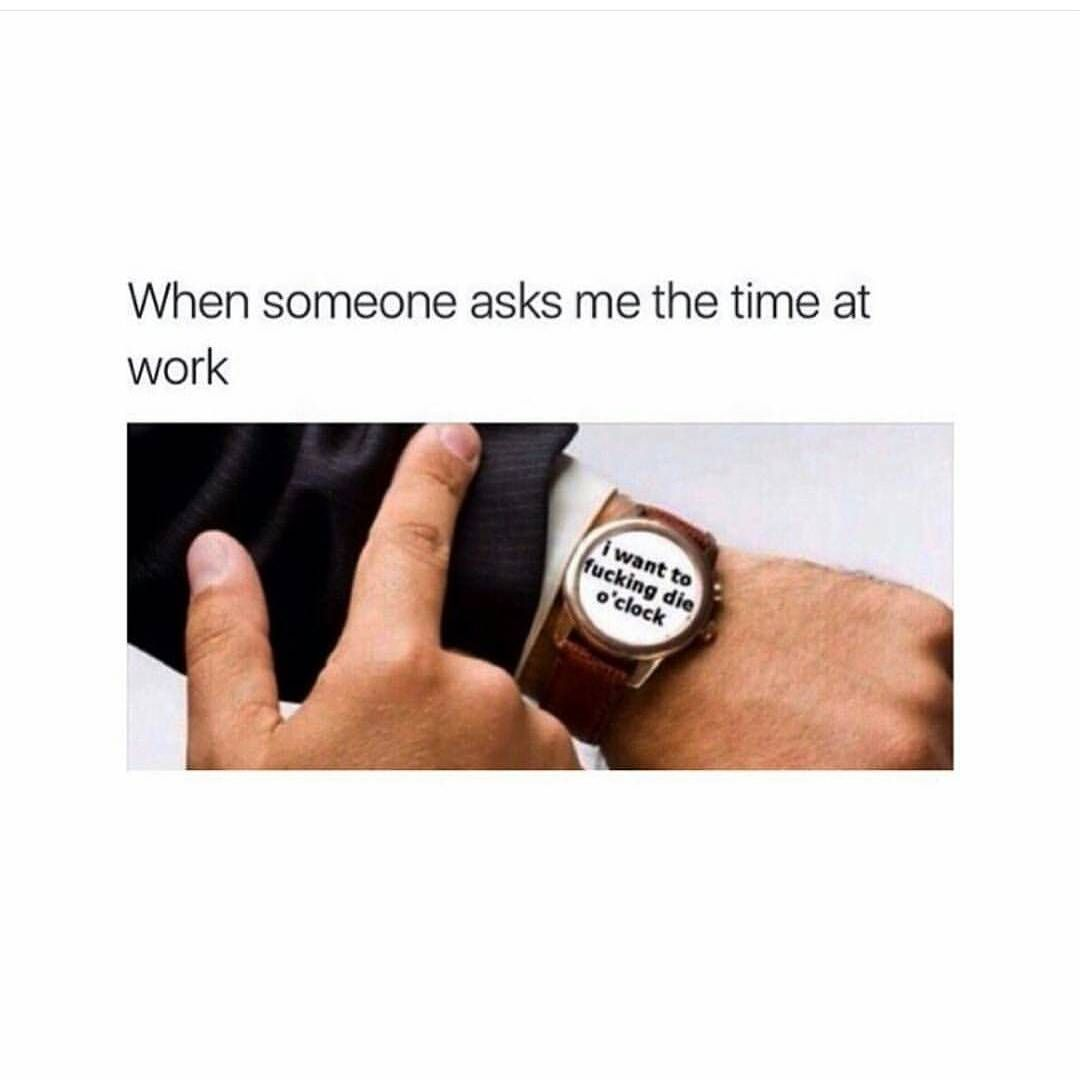 When Someone Asks Me The Time At Work L2gtv Laugh2go Laugh2go Laugh2go Com Funny Pictures Memes Jokes Memes When Someone Ask Me