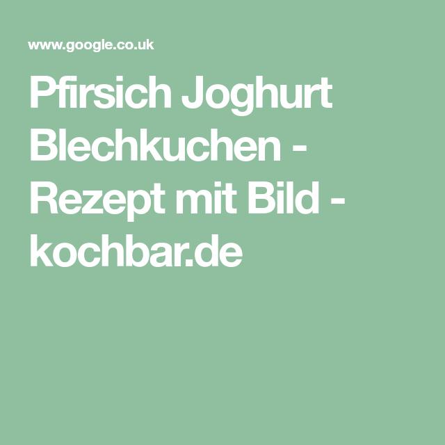 Pfirsich Joghurt Blechkuchen - Rezept mit Bild - kochbar.de
