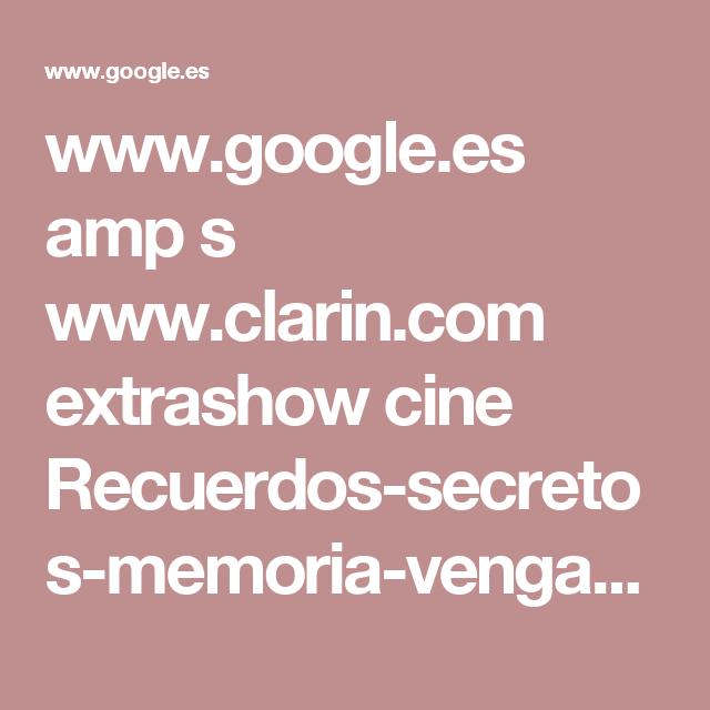 www.google.es amp s www.clarin.com extrashow cine Recuerdos-secretos-memoria-venganza_0_E1lS3rrRl.amp.html