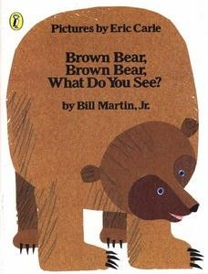 Brown Bear Brown Bear What Do You See By Bill Martin Eric