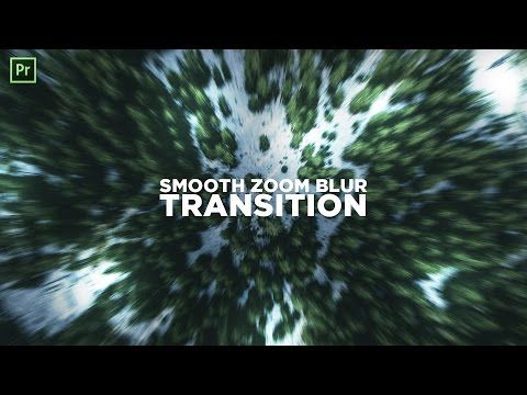 How to Create a Smooth Zoom Blur Transition Effect! (2017