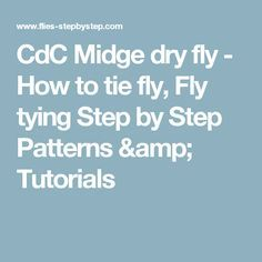 CdC Midge dry fly - How to tie fly, Fly tying Step by Step Patterns & Tutorials