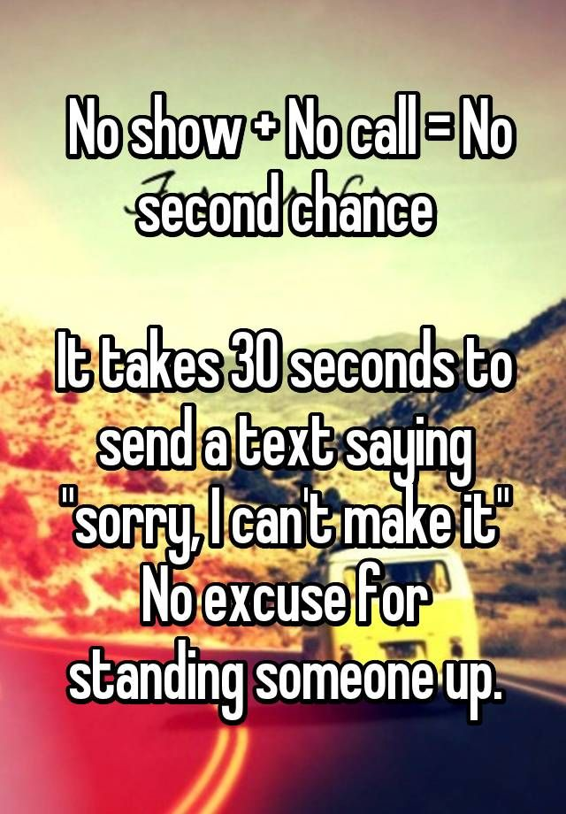 No show + No call = No second chance It takes 30 seconds to send a ...