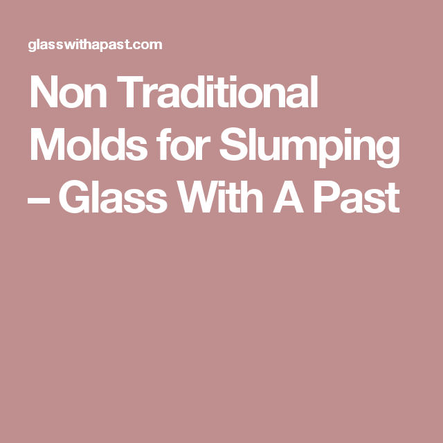 Non Traditional Molds For Slumping