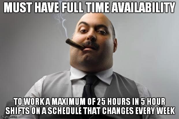 When Your Hours Make It Hard To Find A Second Job Work Memes Work Humor Super Funny
