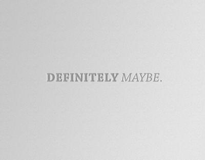 Definitely maybe