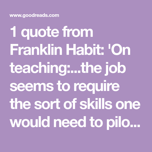 1 Quote From Franklin Habit: 'On Teaching:...the Job Seems