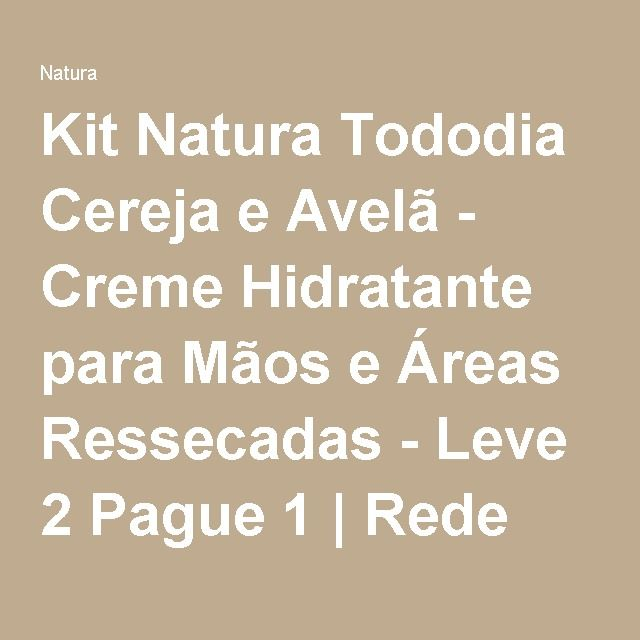 Kit Natura Tododia Cereja e Avelã - Creme Hidratante para Mãos e Áreas Ressecadas - Leve 2 Pague 1 | Rede Natura