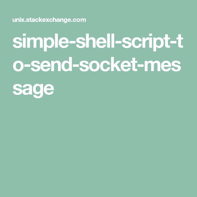 simple-shell-script-to-send-socket-message | Unix | Messages, Shells
