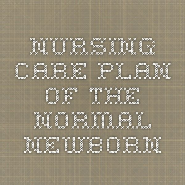 nursing care plan of the normal newborn nursing care plans - care plan