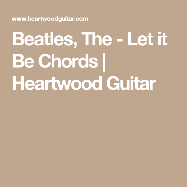 Beatles The Let It Be Chords Heartwood Guitar Guitar