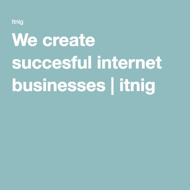 We create succesful internet businesses | itnig