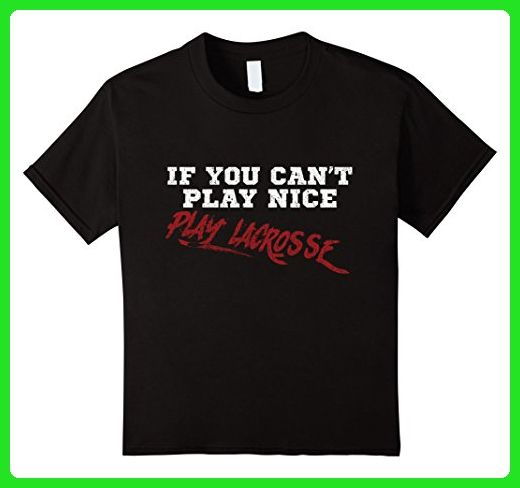 You Can T Play Boxing Shirt: Kids If You Can't Play Nice, Play Lacrosse TShirt 6 Black