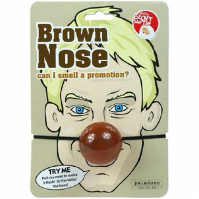 Working The Brown Noser Memorable Quotes: Brown Nose - Do So Love Those In The Work Place