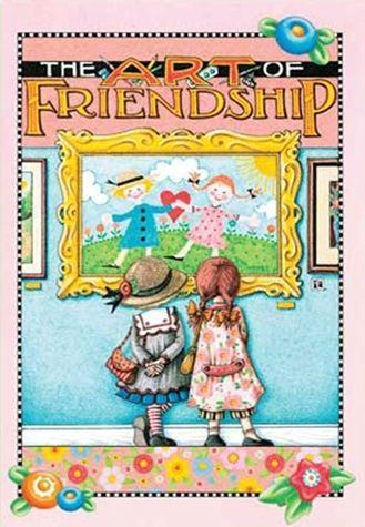 The Art of Friendship ~ Mary Englebreit  :)