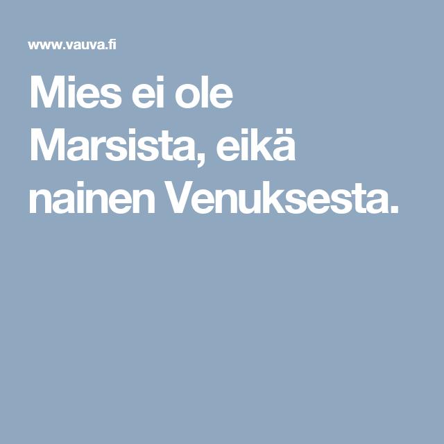 Mies ei ole Marsista, eikä nainen Venuksesta.