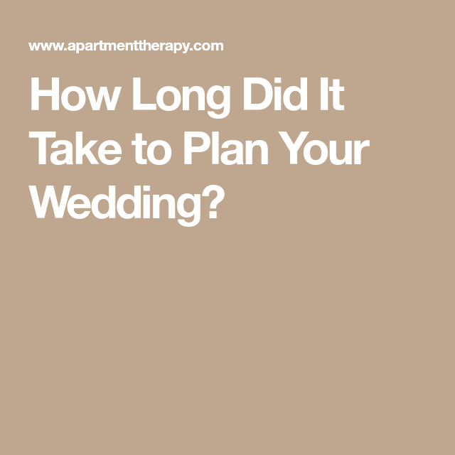 How Long Did It Take To Plan Your Wedding Plan Your Wedding How To Plan Wedding Planning Timeline