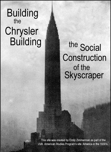 Building the Chrysler Building: the Social Construction of the Skyscraper (UVA)  http://xroads.virginia.edu/~1930s/DISPLAY/chrysler/Frame-1.html