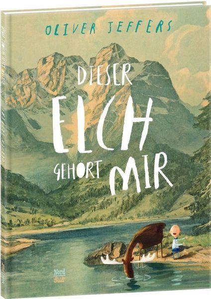 Dieser Elch Gehort Mir Bilderbuch Bilderbucher Fur Kinder Oliver Jeffers