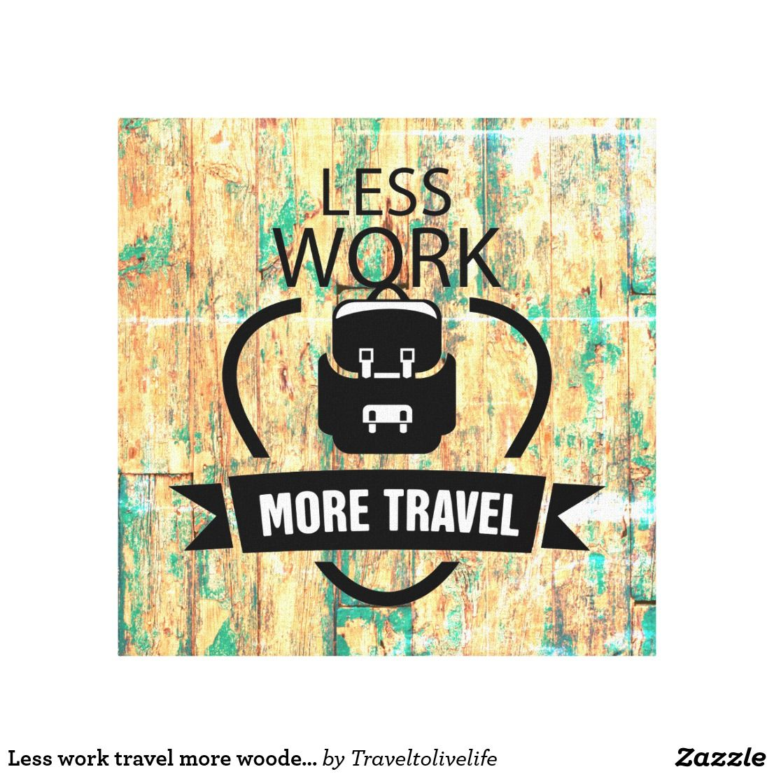 Less work travel more wooden texture wall art | Imagination and ...
