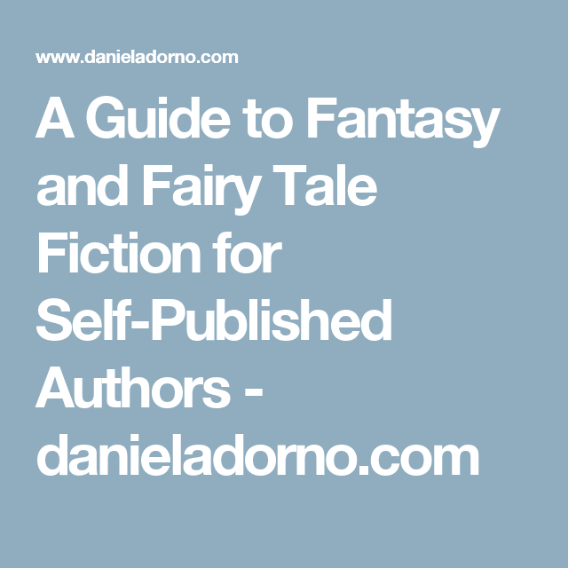A Guide to Fantasy and Fairy Tale Fiction for Self-Published Authors - danieladorno.com