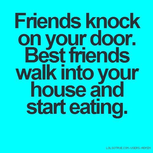 Friends knock on your door best friends walk into your for House friend door
