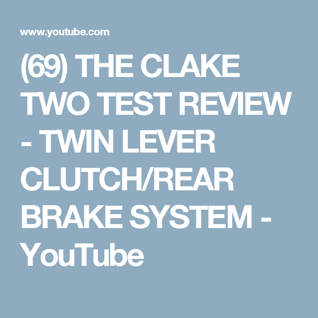 69) THE CLAKE TWO TEST REVIEW - TWIN LEVER CLUTCH/REAR BRAKE