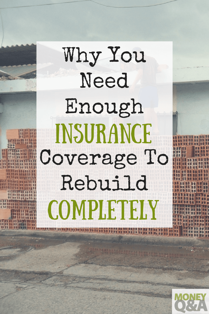 You Need Enough Insurance To Rebuild Completely After A Claim