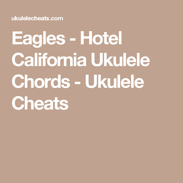 Eagles Hotel California Ukulele Chords Ukulele Cheats Ukelele