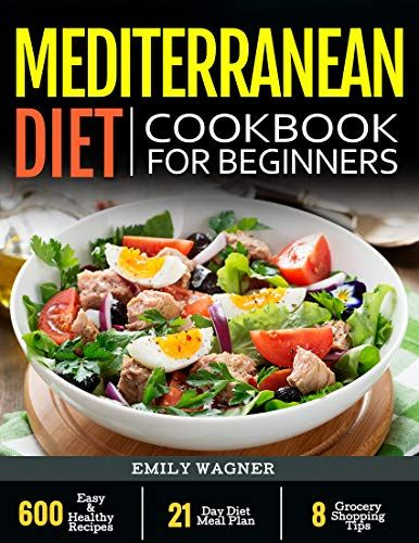 Mediterranean Diet Cookbook For Beginners: 600 Easy & Hea