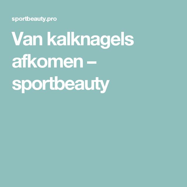 Van kalknagels afkomen – sportbeauty