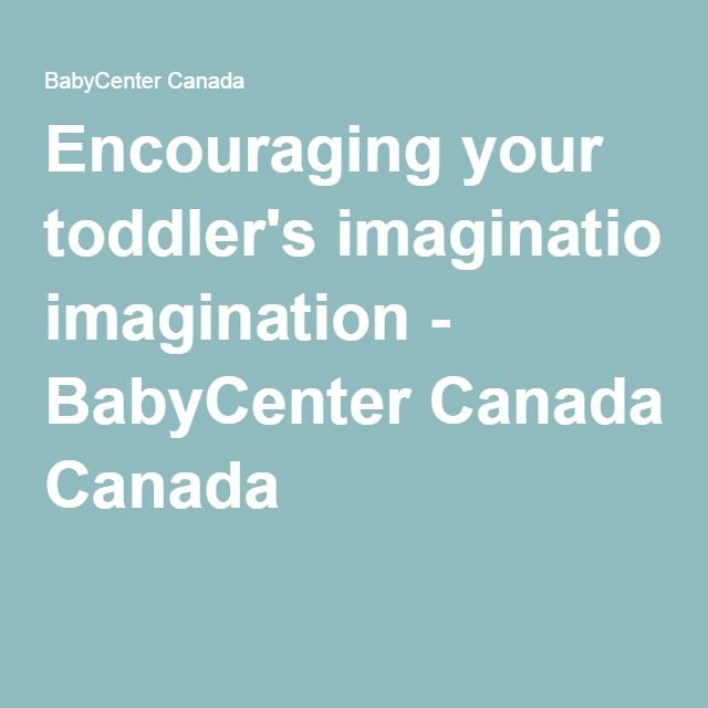 Encouraging your toddler's imagination - BabyCenter Canada