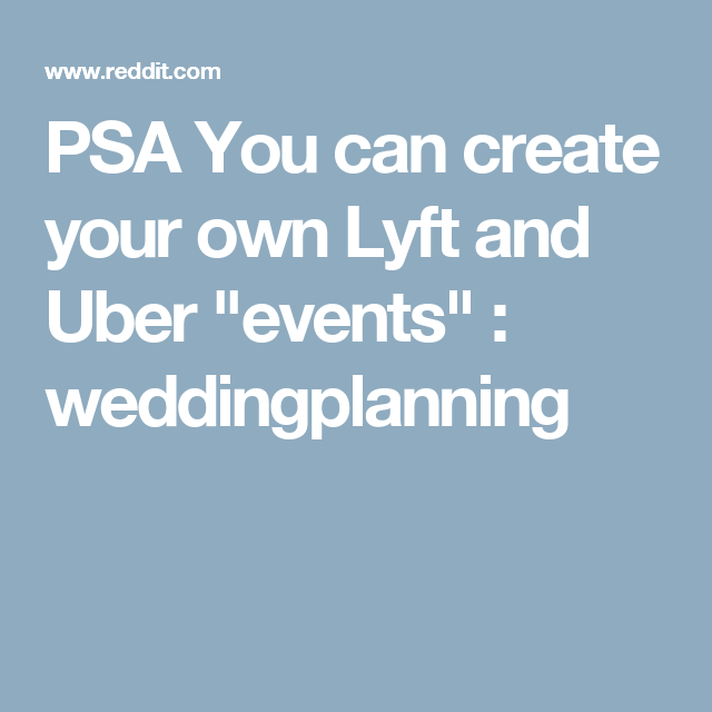 """PSA You can create your own Lyft and Uber """"events"""