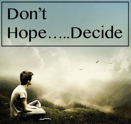don't hope…decide  inspirational quotes words quotes