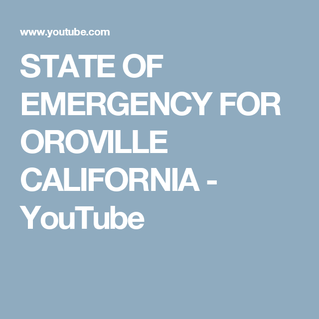 STATE OF EMERGENCY FOR OROVILLE CALIFORNIA - YouTube