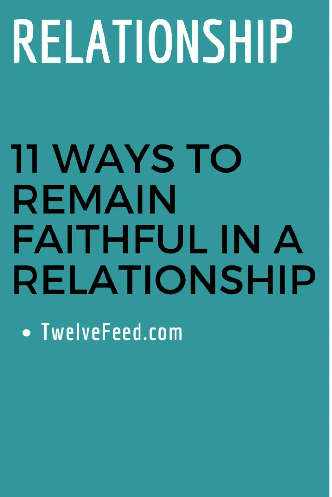 11 Ways To Remain Faithful In A Relationship Twelve Feeds Relationship Relationship Relationship Breakup Relationship Quotes About Love And Relationships