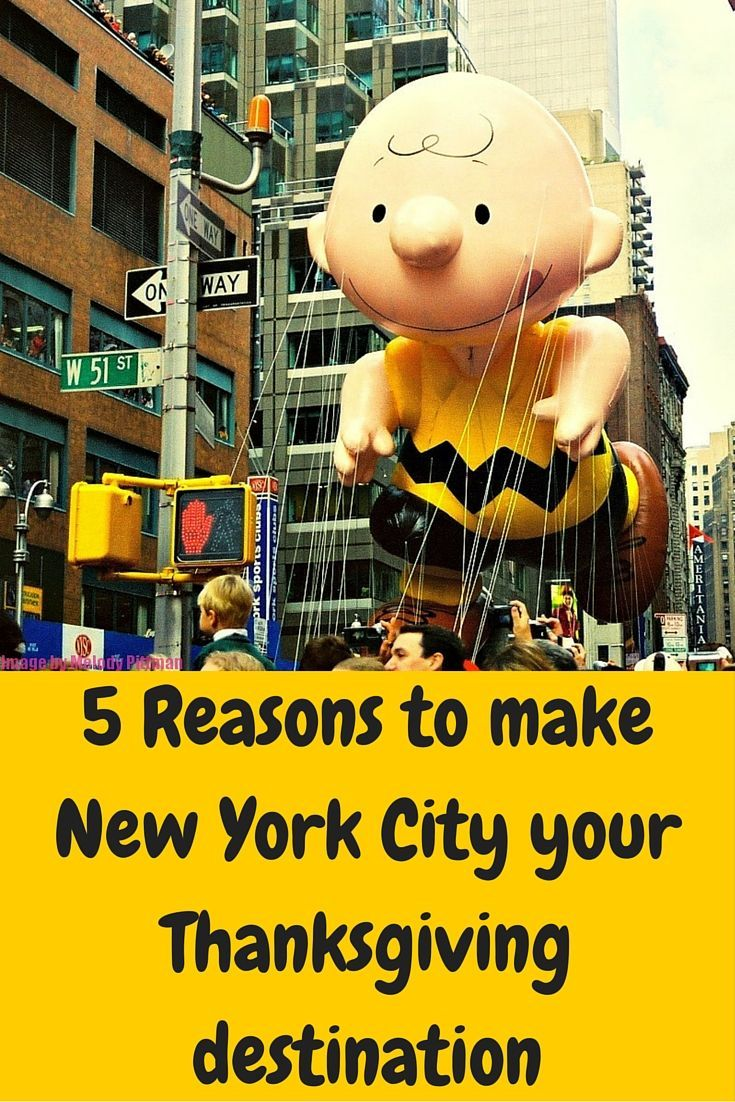 5 Reasons To Make Nyc Your Thanksgiving Destination Thanksgiving Travel Thanksgiving In Nyc Macy S Thanksgiving Day Parade