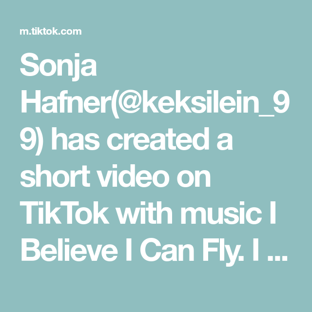 Sonja Hafner Keksilein 99 Has Created A Short Video On Tiktok With Music I Believe I Can Fly I Believe I Can Fly Family Theme Music Pumped Up Kicks