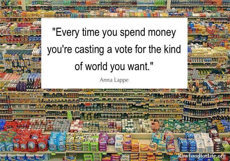 Cada vez que gastas dinero, estas emitiendo un voto por la clase de mundo que quieres. #Money #Economy #Vote