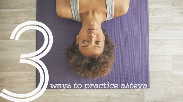 So excited to have this article on yogainternational.com! 3 Ways to Practice Asteya (Non-Stealing) on Your Mat   Yoga International