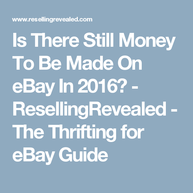 Is There Still Money To Be Made On eBay In 2016? - ResellingRevealed - The Thrifting for eBay Guide