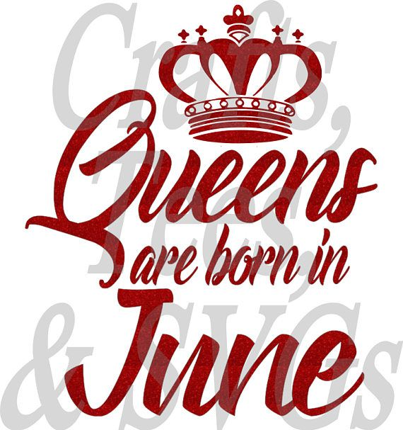 Queens Are Born In June With 2 Extra Months Svg File With Images